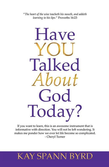 Have You Talked About God Today? eBook by Kay Spann Byrd
