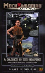 Mechwarrior Dark Age #4 Silence Heavens - Book One of the Proving Grounds Trilogy (A Battletech Novel) ebook by Martin Delrio