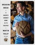 Breaking Bread - A Baker's Journey Home in 75 Recipes ebook by Martin Philip