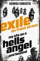 Exile on Front Street - My Life as a Hells Angel ebook by George Christie