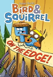 Bird & Squirrel on the Edge! ebook by James Burks