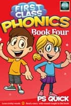 First Class Phonics - Book 4 ebook by P S Quick
