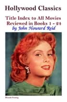 Hollywood Classics Title Index to All Movies Reviewed in Books 1: 24 ebook by John Howard Reid