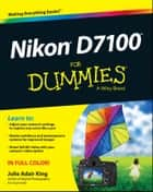 Nikon D7100 For Dummies ebook by Julie Adair King
