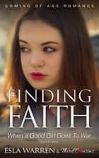 Finding Faith - When a Good Girl Goes To War (Book 1) Coming Of Age Romance - Coming Of Age Romance ebook by Third Cousins, Esla Warren