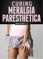Curing Meralgia Paresthetica ebook by Godfree Roberts Ed.D.