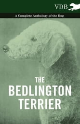 The Bedlington Terrier - A Complete Anthology of the Dog - ebook by Various Authors