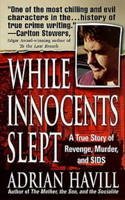 While Innocents Slept - A Story of Revenge, Murder, and SIDS ebook by Adrian Havill