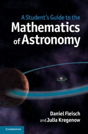 A Student's Guide to the Mathematics of Astronomy ebook by Fleisch, Daniel