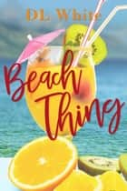 Beach Thing ebook by DL White