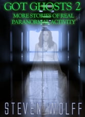 Got Ghosts? 2 - More Stories of Real Paranormal Activity ebook by Steven Wolff