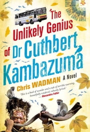 The Unlikely Genius Of Dr. Cuthbert Kambazuma ebook by Chris Wadman