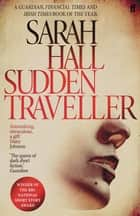 Sudden Traveller - Winner of the BBC National Short Story Award ebook by Sarah Hall