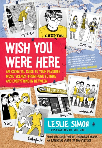 Wish You Were Here - An Essential Guide to Your Favorite Music Scenes—from Punk to Indie and Everything in Between ebook by Leslie Simon