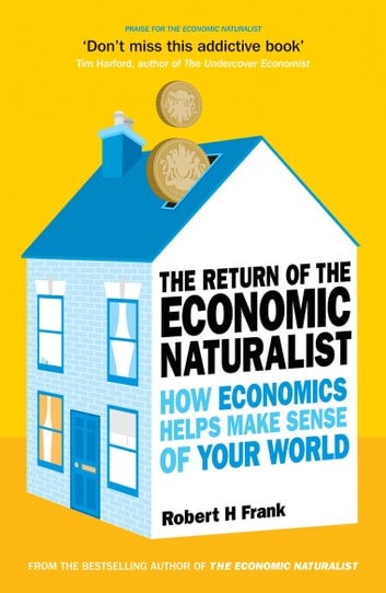 The Return of The Economic Naturalist - How Economics Helps Make Sense of Your World ebook by Robert H Frank