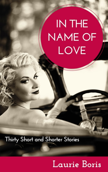 In the Name of Love: Thirty Short and Shorter Stories ebook by Laurie Boris