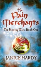 The Pain Merchants (The Healing Wars, Book 1) ebook by Janice Hardy