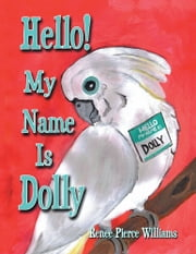 Hello! My Name Is Dolly ebook by Renee Pierce Williams
