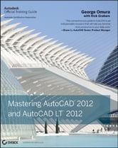 Mastering AutoCAD 2012 and AutoCAD LT 2012 ebook by George Omura