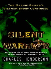 Silent Warrior - The Marine Sniper's Story Vietnam Continues ebook by Charles Henderson