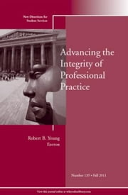 Advancing the Integrity of Professional Practice - New Directions for Student Services, Number 135 ebook by Robert B.  Young