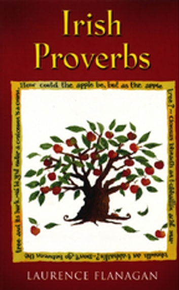 Irish Proverbs - A Collection of Irish Proverbs, Old and New ebook by Laurence Flanagan