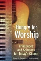 Hungry for Worship - Challenges and Solutions for Today's Church ebook by Frank Page, Lavon Gray