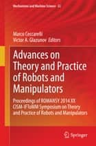 Advances on Theory and Practice of Robots and Manipulators ebook by Marco Ceccarelli,Victor A. Glazunov