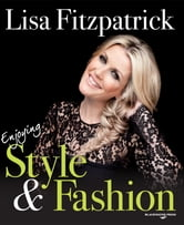 Lisa Fitzpatrick - Enjoying Style & Fashion ebook by Lisa Fitzpatrick