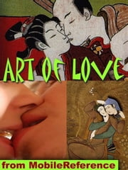 Art Of Love: Nearly 100 Sex Positions And Wealth Of Illustrated Material From Foreplay To Anatomy (Mobi Health) ebook by MobileReference