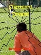 Shattered Dreams ebook by Kristen Stone