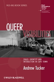 Queer Visibilities - Space, Identity and Interaction in Cape Town ebook by Andrew Tucker