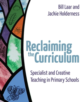 Reclaiming the Curriculum - Specialist and creative teaching in primary schools ebook by Bill Laar,Jackie Holderness