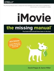 iMovie: The Missing Manual - 2014 release, covers iMovie 10.0 for Mac and 2.0 for iOS ebook by David Pogue,Aaron Miller