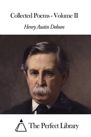 Collected Poems - Volume II ebook by Henry Austin Dobson