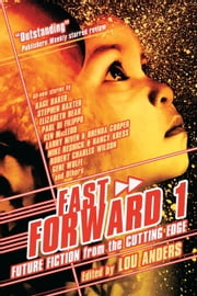 Fast Forward - Future Fiction from the Cutting Edge ebook by Lou Anders