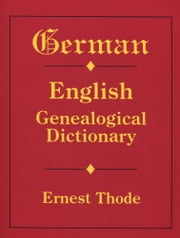 German-English Genealogical Dictionary ebook by Ernest Thode
