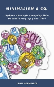 Lighter through everyday life - Decluttering up your life! (Minimalism: Declutter your life, home, mind & soul) ebook by Lydia Schweizer
