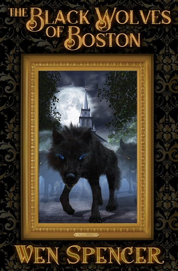The Black Wolves of Boston ebook by Wen Spencer