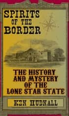 Spirits of the Border: The History and Mystery of the Lone Star State ebook by Ken Hudnall