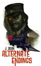 Alternate Endings ebook by J Dean