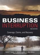 Business Interruption: Coverage, Claims, and Recovery, 2nd Edition ebook by Daniel Lentz