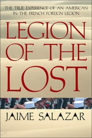 Legion of the Lost - The True Experience of An American in the French Foreign Legion ebook by Jaime Salazar