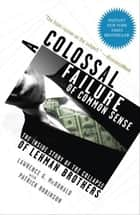 A Colossal Failure of Common Sense ebook by Lawrence G. McDonald,Patrick Robinson