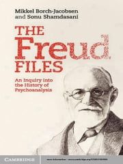 The Freud Files - An Inquiry into the History of Psychoanalysis ebook by Mikkel Borch-Jacobsen,Sonu Shamdasani