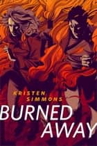 Burned Away - A Tor.Com Original ebook by Kristen Simmons