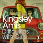 Difficulties With Girls audiobook by Kingsley Amis