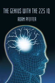 The Genius With The 225 IQ ebook by Adam Pfeffer
