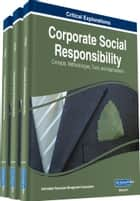 Corporate Social Responsibility - Concepts, Methodologies, Tools, and Applications ebook by Information Resources Management Association