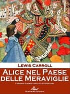 Alice nel Paese delle Meraviglie ebook by Lewis Carroll